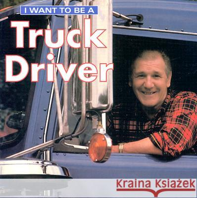 I Want to Be a Truck Driver Dan Liebman 9781552095744