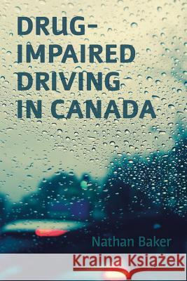 Drug-Impaired Driving in Canada Nathan Baker 9781552214923