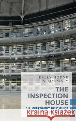 The Inspection House: An Impertinent Field Guide to Modern Surveillance Tim Maly Emily Horne 9781552453018