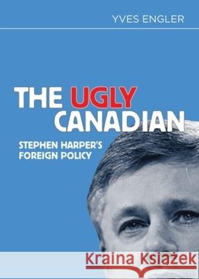 The Ugly Canadian Yves Engler 9781552665305