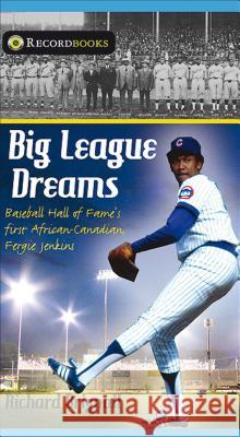 Big League Dreams: Baseball Hall of Fame's First African-Canadian, Fergie Jenkins Richard Brignall 9781552774861