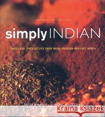 Simply Indian: Sweet and Spicy Recipes from India, Pakistan and East Africa Tahera Rawji Hameda Suleiman Hamida Suleman 9781552854112