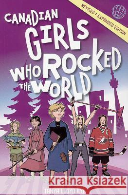 Canadian Girls Who Rocked the World Tanya Lloyd Kyi 9781552859865