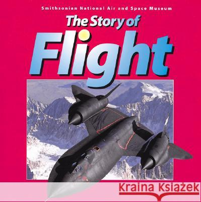 The Story of Flight: From the Smithsonian National Air and Space Museum Judith Rinard 9781552976944