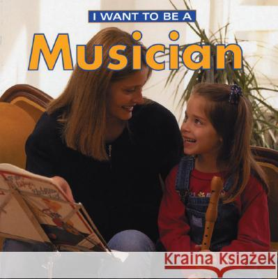 I Want to Be a Musician Dan Liebman Daniel Liebman 9781552977590