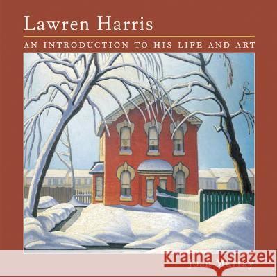 Lawren Harris: An Introduction to His Life and Art Joan Murray 9781552977637