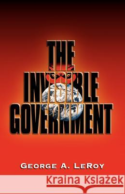 The Invisible Government George Leroy 9781553069904