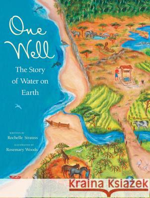 One Well: The Story of Water on Earth Rochelle Strauss Rosemary Woods 9781553379546