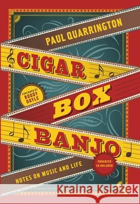 Cigar Box Banjo: Notes on Music and Life [With CD (Audio)] Paul Quarrington Roddy Doyle 9781553654384