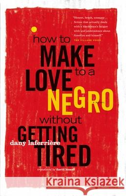 How to Make Love to a Negro Without Getting Tired Dany Laferriere David Homel 9781553655855 Douglas & McIntyre