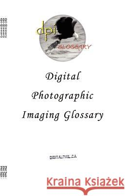Digital Photographic Imaging Glossary Phil Taylor 9781553692539