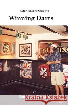 A Bar Player's Guide to Winning Darts Captain Fred Everson 9781553693215