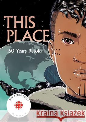This Place: 150 Years Retold Chelsea Vowel Katherena Vermette Jen Storm 9781553797586