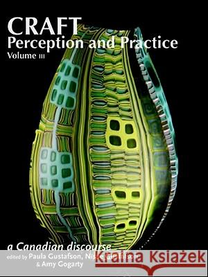 Craft Perception and Practice: A Canadian Discourse, Volume 3 Nisse Gustafson Paula Gustafson 9781553800521