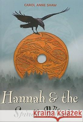 Hannah & the Spindle Whorl Carol Anne Shaw 9781553801030