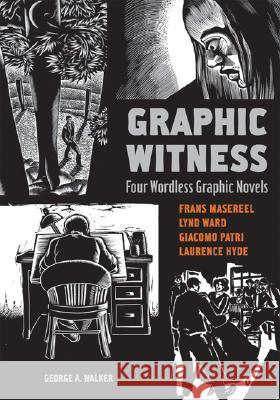 Graphic Witness: Four Wordless Graphic Novels Frans Masereel Lynd Ward Giacomo Patri 9781554072705 Firefly Books