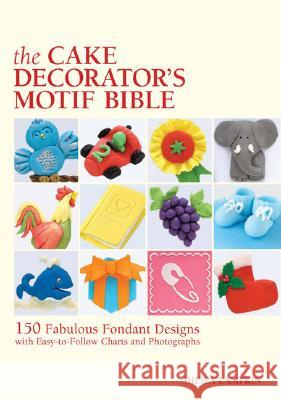 The Cake Decorator's Motif Bible: 150 Fabulous Fondant Designs with Easy-To-Follow Charts and Photographs Sheila Lampkin 9781554072811