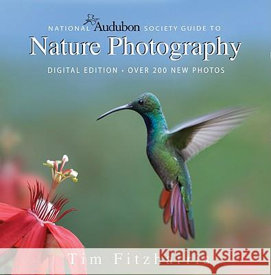 National Audubon Society Guide to Nature Photography: Digital Edition Tim Fitzharris 9781554073924
