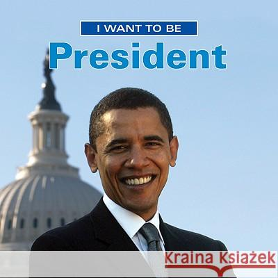 I Want to Be President Dan Liebman 9781554075638