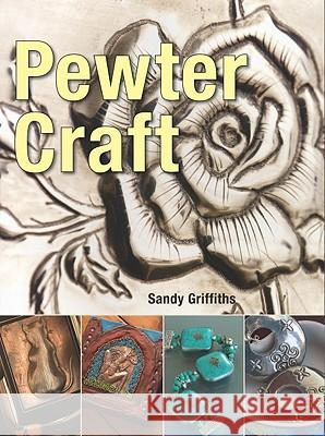 Pewter Craft Sandy Griffiths 9781554076031