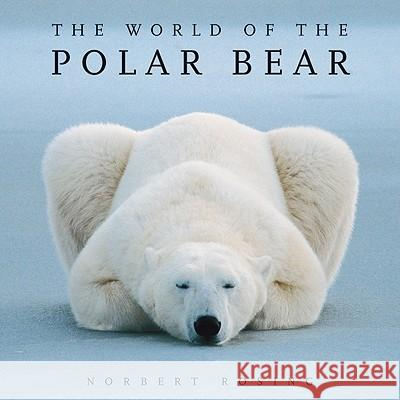 The World of the Polar Bear Norbert Rosing Norbert Rosing Ian Stirling 9781554076314