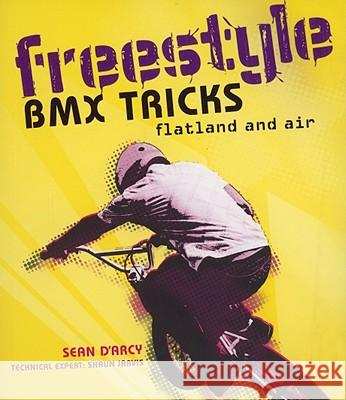 Freestyle BMX Tricks: Flatland and Air Sean D'Arcy 9781554078189