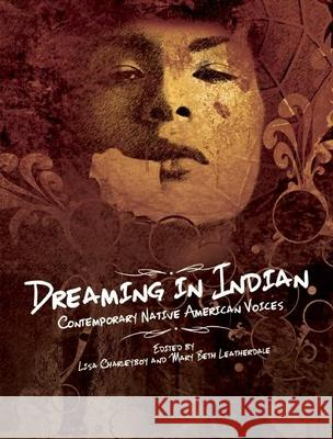 Dreaming in Indian: Contemporary Native American Voices Mary Beth Leatherdale Lisa Charleyboy Lisa Charleyboy 9781554516865