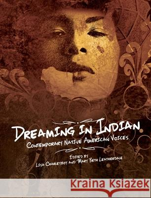 Dreaming in Indian: Contemporary Native American Voices Lisa Charleyboy Mary Leatherdale 9781554516872