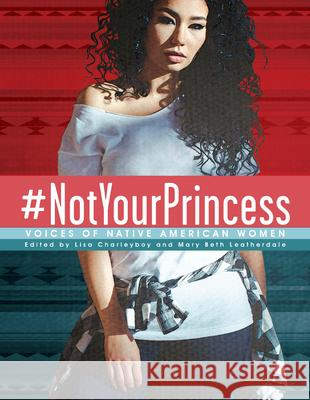 #notyourprincess: Voices of Native American Women Charleyboy                               Leatherdale 9781554519576