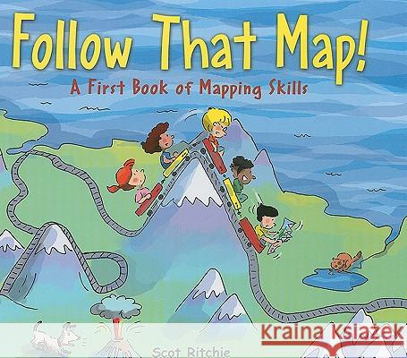 Follow That Map!: A First Book of Mapping Skills Scot Ritchie Scot Ritchie 9781554532742