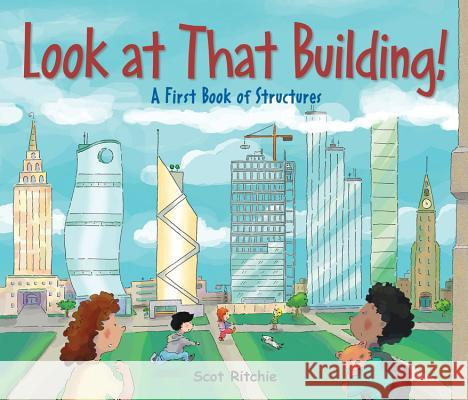 Look at That Building!: A First Book of Structures Scot Ritchie Scot Ritchie 9781554536962
