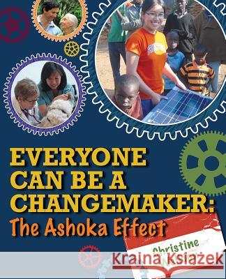 Everyone Can Be a Changemaker: The Ashoka Effect Christine Welldon 9781554553570