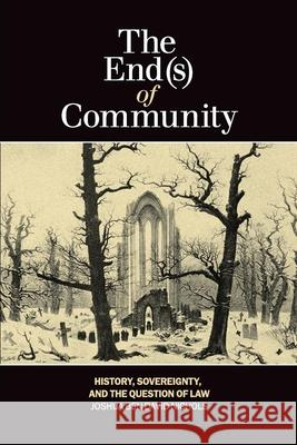 The End(s) of Community: History, Sovereignty, and the Question of Law Joshua Ben David Nichols 9781554588367