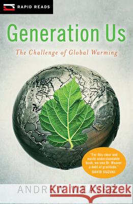 Generation Us: The Challenge of Global Warming Andrew Weaver 9781554698042