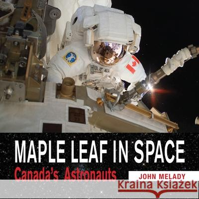 Maple Leaf in Space: Canada's Astronauts John Melady 9781554887521