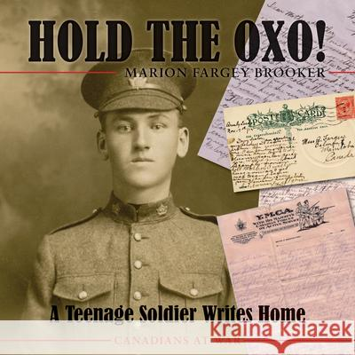 Hold the Oxo!: A Teenage Soldier Writes Home Marion Farge 9781554888702