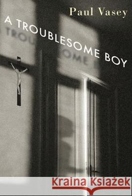 A Troublesome Boy Paul Vasey 9781554981540