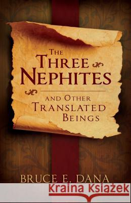 Three Nephites and Other Translated Beings Bruce E. Dana 9781555176877