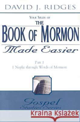 The Book of Mormon Made Easier: Part 1: 1 Nephi Through Words of Mormon David J. Ridges 9781555177256