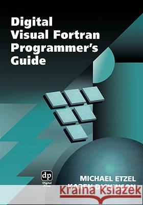 Digital Visual FORTRAN Programmer's Guide Michael Etzel Karen Dickinson 9781555582180