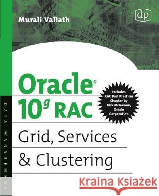 Oracle 10g RAC Grid, Services and Clustering Murali Vallath 9781555583217