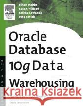 Oracle 10g Data Warehousing Lilian Hobbs Susan Hillson Shilpa Lawande 9781555583224