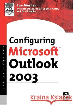 Configuring Microsoft Outlook 2003 Sue Mosher David Hooker Charlie Pulfer 9781555583262