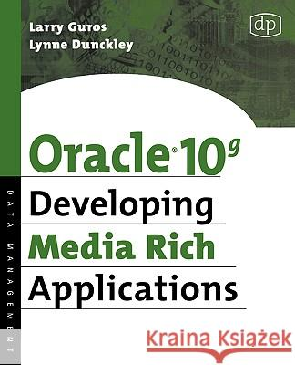 Oracle 10g Developing Media Rich Applications Lynne Dunckley Larry Guros 9781555583316
