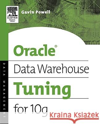 Oracle Data Warehouse Tuning for 10g Gavin Powell 9781555583354
