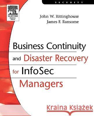 Business Continuity and Disaster Recovery for InfoSec Managers James F., PhD Ransome John W. Rittinghouse 9781555583392