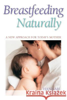 Breastfeeding Naturally : A New Approach For Today's Mother Hannah Lothrop 9781555611316