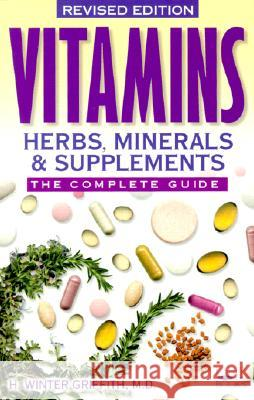 Vitamins, Herbs, Minerals & Supplements: The Complete Guide H. Winter Griffith 9781555612634