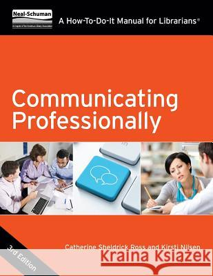 Communicating Professionally: A How-To-Do-It Manual for Librarians Catherine Sheldrick Ross Kirsti Nilsen  9781555709082