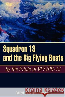 Squadron 13 and the Big Flying Boats Mary Bracho United States 9781555716455 Hellgate Press